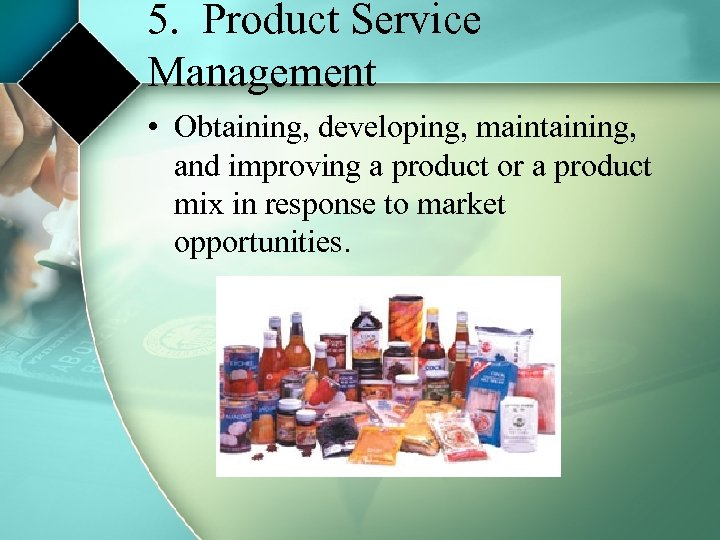5. Product Service Management • Obtaining, developing, maintaining, and improving a product or a