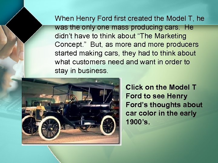 When Henry Ford first created the Model T, he was the only one mass
