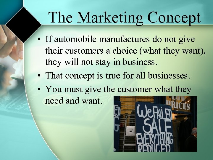 The Marketing Concept • If automobile manufactures do not give their customers a choice