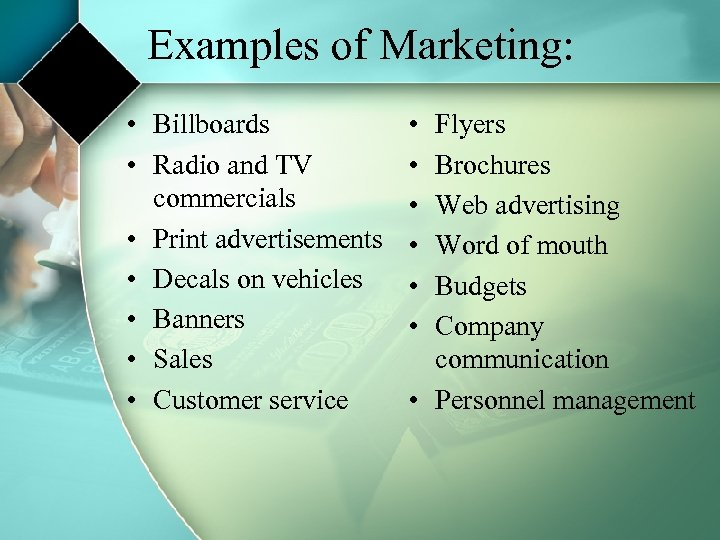 Examples of Marketing: • Billboards • Radio and TV commercials • Print advertisements •