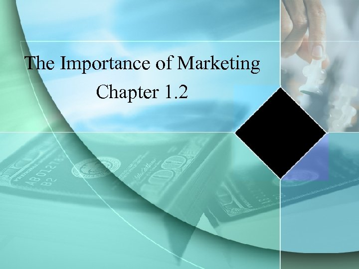 The Importance of Marketing Chapter 1. 2
