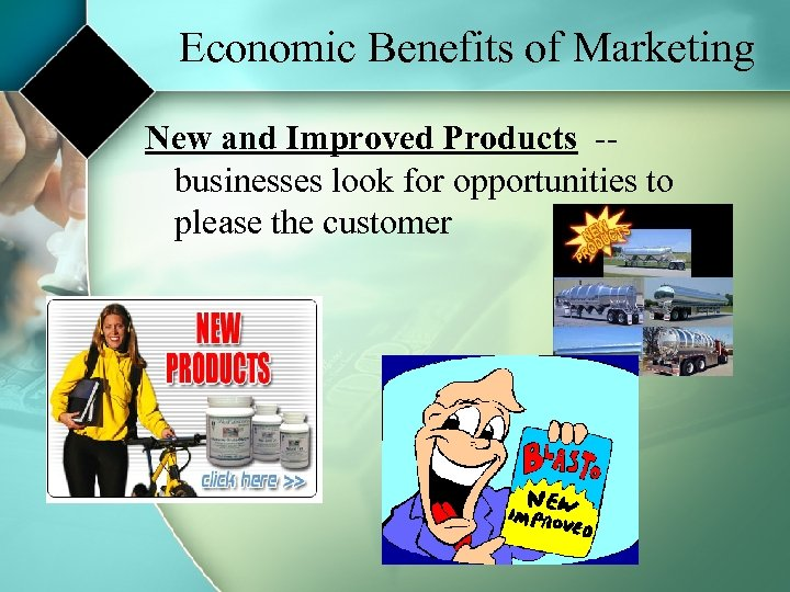 Economic Benefits of Marketing New and Improved Products -businesses look for opportunities to please