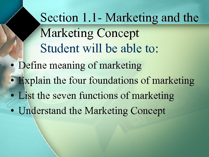 Section 1. 1 - Marketing and the Marketing Concept Student will be able to: