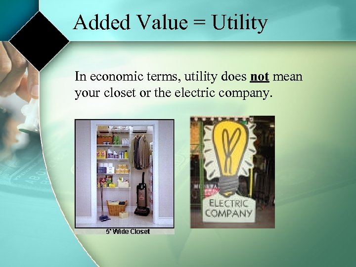 Added Value = Utility In economic terms, utility does not mean your closet or