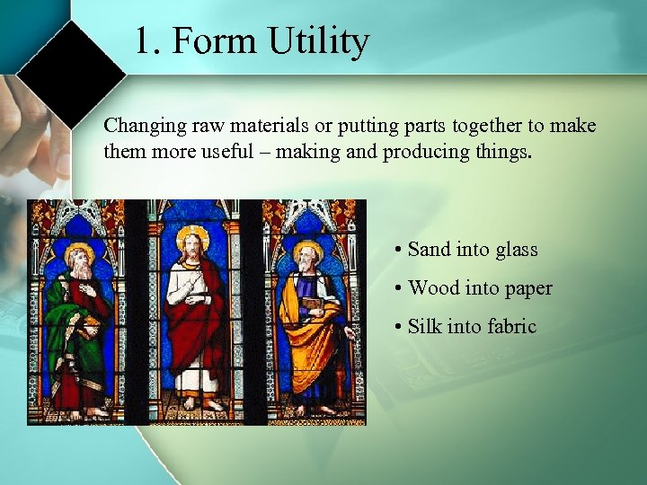 1. Form Utility Changing raw materials or putting parts together to make them more