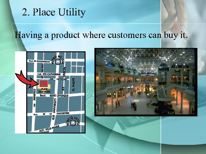 2. Place Utility Having a product where customers can buy it.