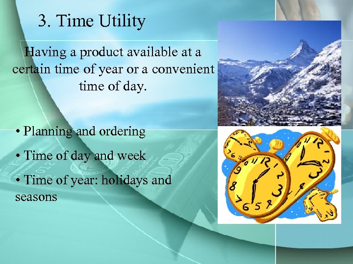 3. Time Utility Having a product available at a certain time of year or