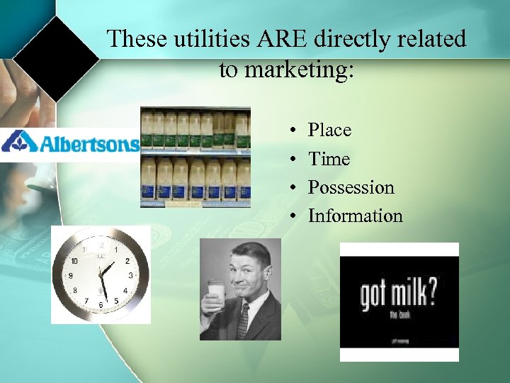 These utilities ARE directly related to marketing: • • Place Time Possession Information