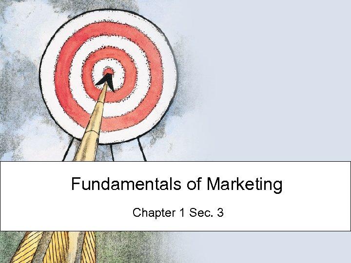 Fundamentals of Marketing Chapter 1 Sec. 3