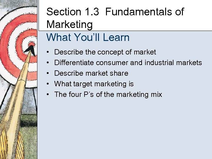 Section 1. 3 Fundamentals of Marketing What You'll Learn • • • Describe the