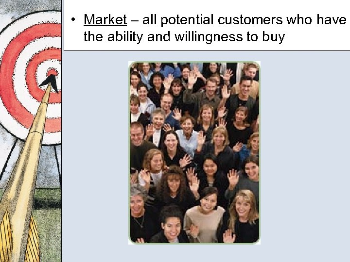 • Market – all potential customers who have the ability and willingness to