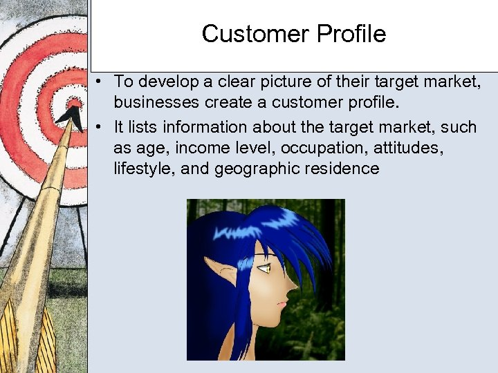 Customer Profile • To develop a clear picture of their target market, businesses create
