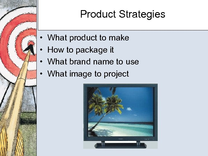 Product Strategies • • What product to make How to package it What brand