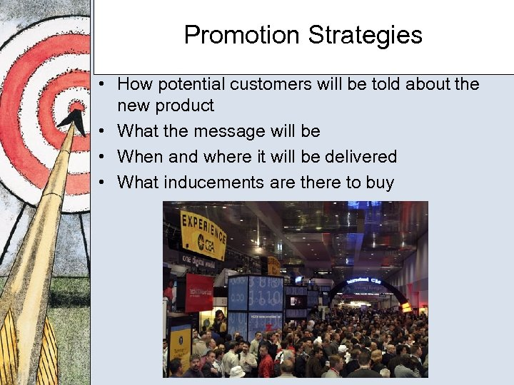 Promotion Strategies • How potential customers will be told about the new product •