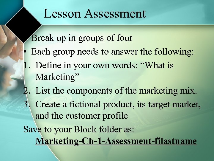 Lesson Assessment • Break up in groups of four • Each group needs to