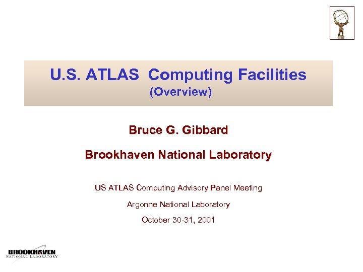 U. S. ATLAS Computing Facilities (Overview) Bruce G. Gibbard Brookhaven National Laboratory US ATLAS