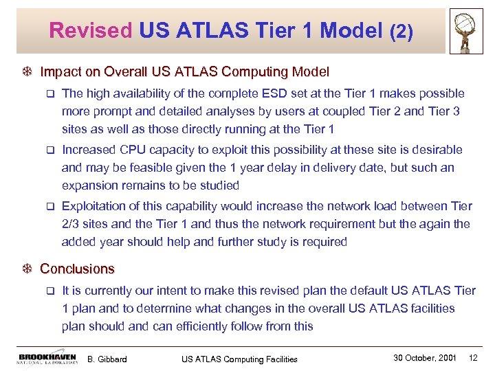 Revised US ATLAS Tier 1 Model (2) T Impact on Overall US ATLAS Computing