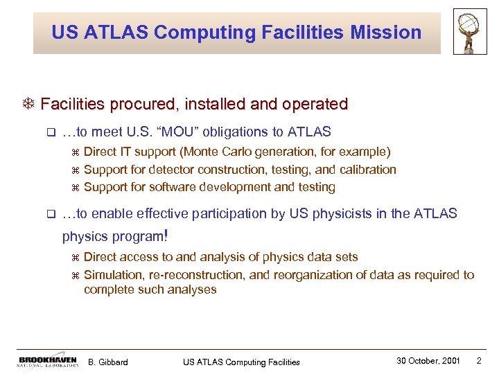 US ATLAS Computing Facilities Mission T Facilities procured, installed and operated q …to meet