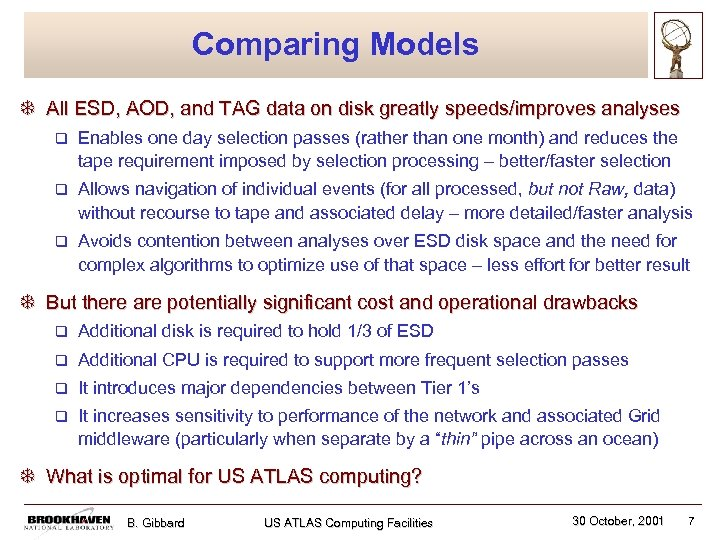 Comparing Models T All ESD, AOD, and TAG data on disk greatly speeds/improves analyses