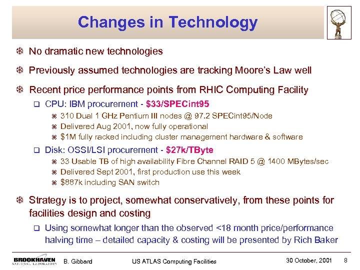 Changes in Technology T No dramatic new technologies T Previously assumed technologies are tracking