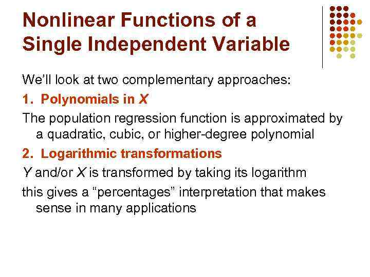 Nonlinear Functions of a Single Independent Variable We'll look at two complementary approaches: 1.