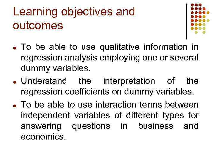 Learning objectives and outcomes ● ● ● To be able to use qualitative information