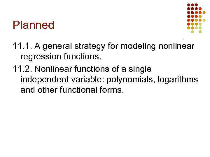 Planned 11. 1. A general strategy for modeling nonlinear regression functions. 11. 2. Nonlinear