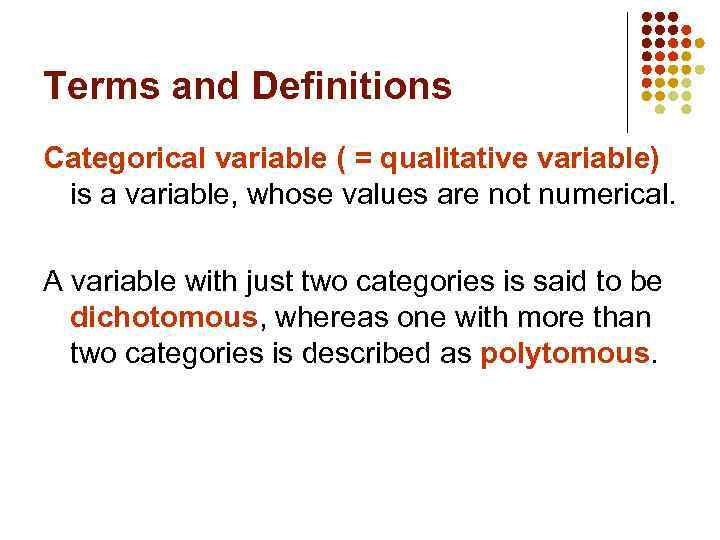 Terms and Definitions Categorical variable ( = qualitative variable) is a variable, whose values