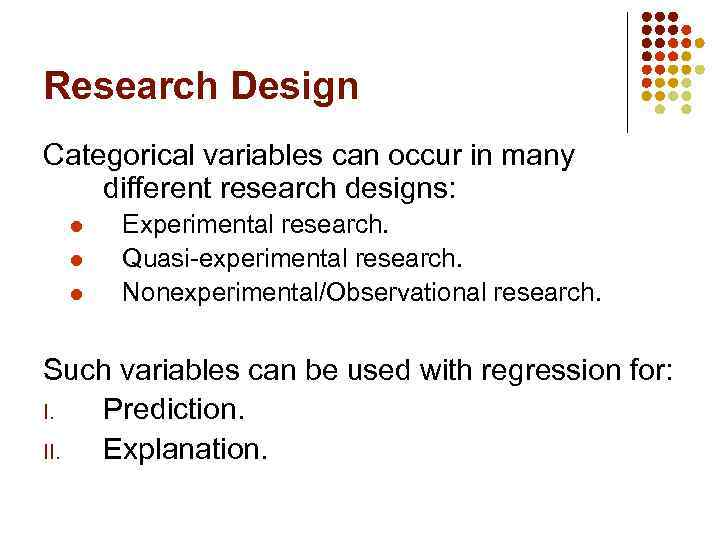Research Design Categorical variables can occur in many different research designs: l l l