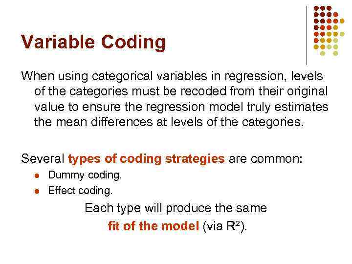 Variable Coding When using categorical variables in regression, levels of the categories must be