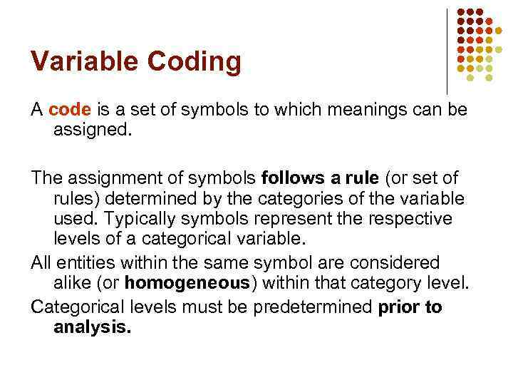 Variable Coding A code is a set of symbols to which meanings can be