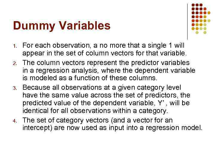 Dummy Variables 1. 2. 3. 4. For each observation, a no more that a
