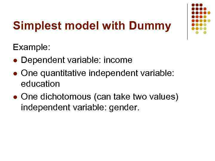 Simplest model with Dummy Example: l Dependent variable: income l One quantitative independent variable:
