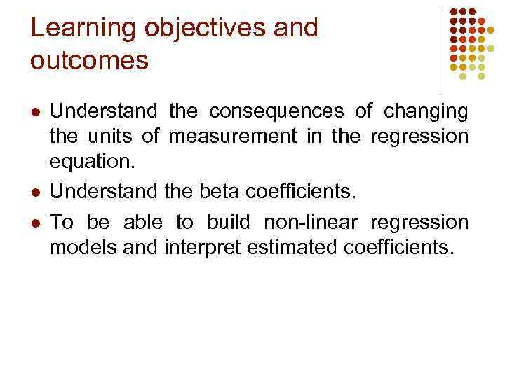Learning objectives and outcomes l l l Understand the consequences of changing the units