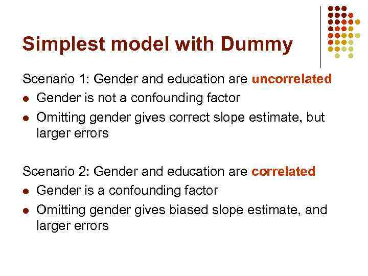 Simplest model with Dummy Scenario 1: Gender and education are uncorrelated l Gender is