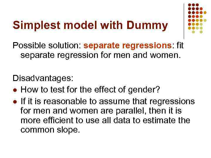 Simplest model with Dummy Possible solution: separate regressions: fit separate regression for men and