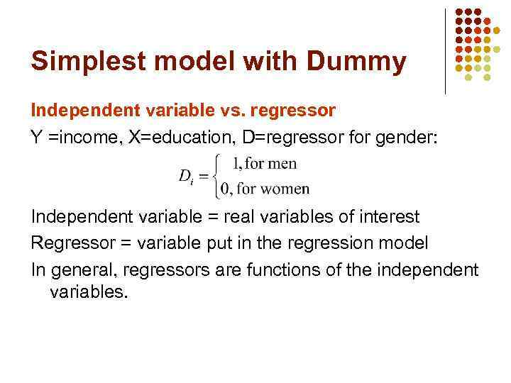 Simplest model with Dummy Independent variable vs. regressor Y =income, X=education, D=regressor for gender: