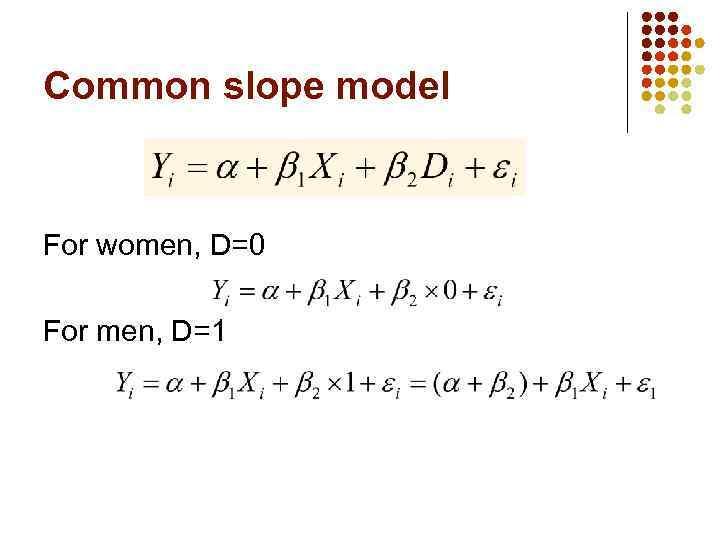 Common slope model For women, D=0 For men, D=1