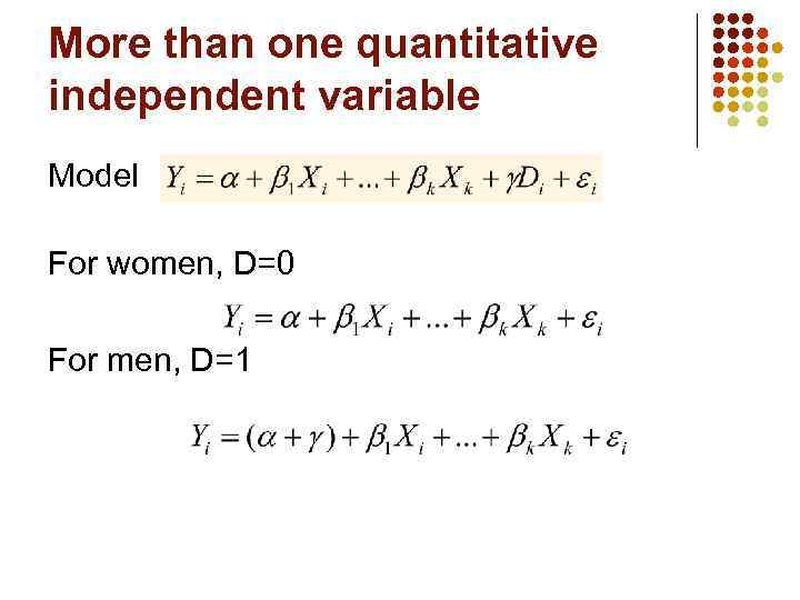 More than one quantitative independent variable Model For women, D=0 For men, D=1