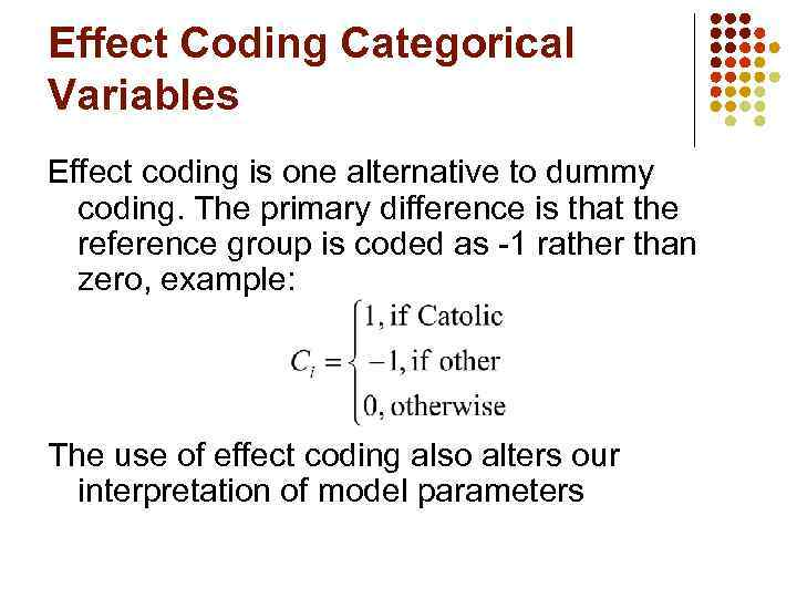 Effect Coding Categorical Variables Effect coding is one alternative to dummy coding. The primary