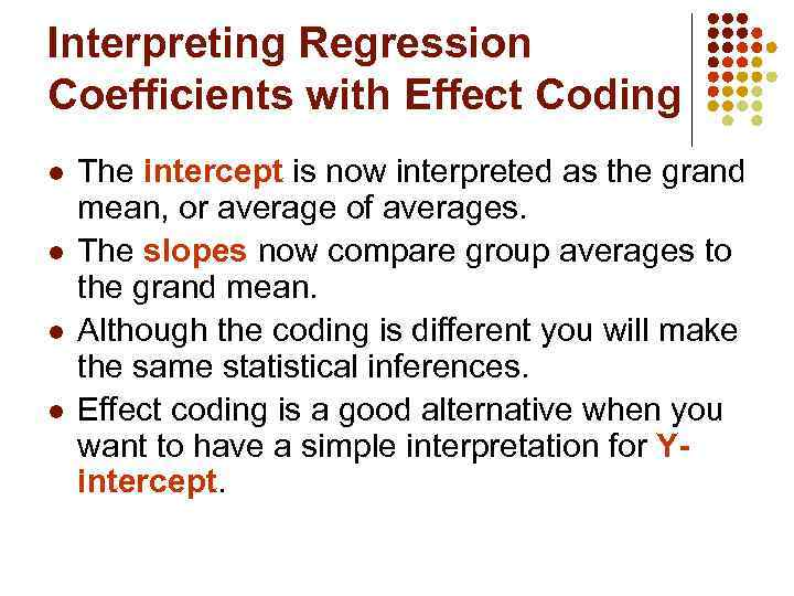 Interpreting Regression Coefficients with Effect Coding l l The intercept is now interpreted as