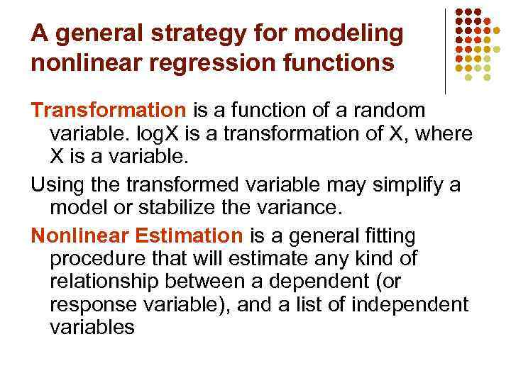 A general strategy for modeling nonlinear regression functions Transformation is a function of a