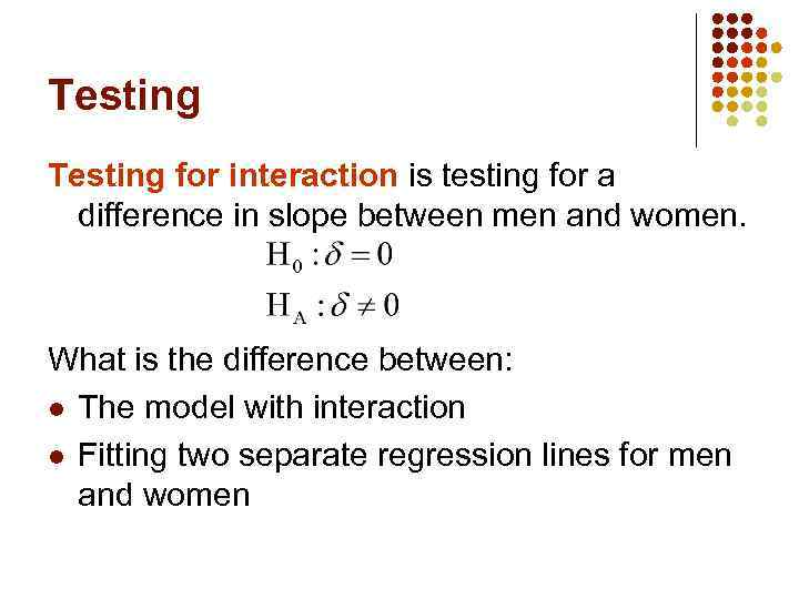 Testing for interaction is testing for a difference in slope between men and women.