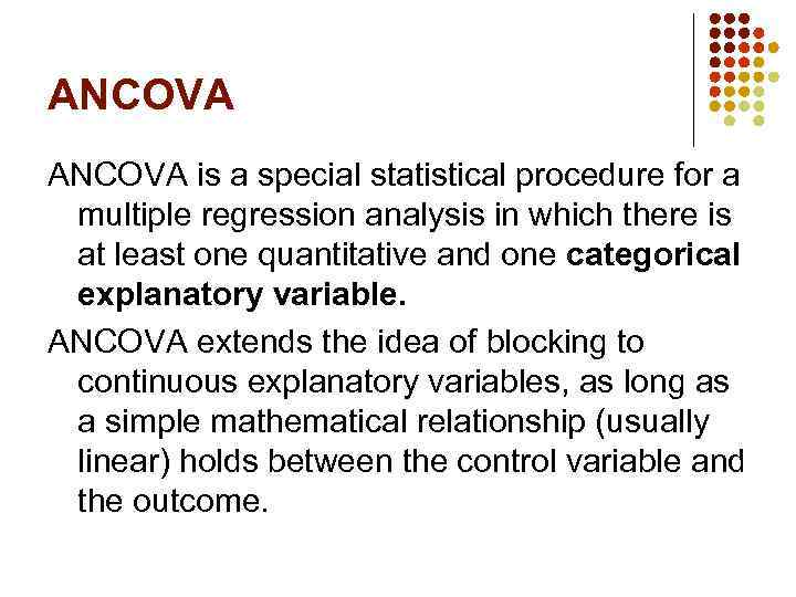 ANCOVA is a special statistical procedure for a multiple regression analysis in which there