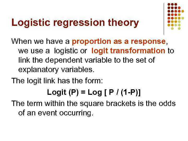 Logistic regression theory When we have a proportion as a response, we use a