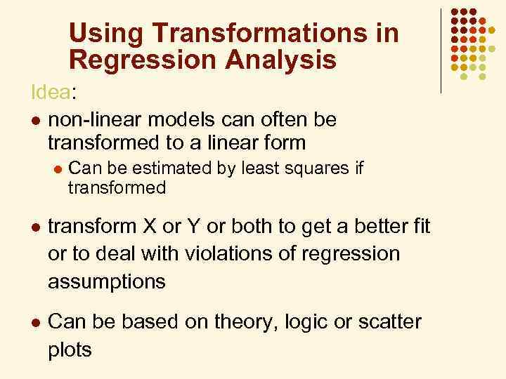 Using Transformations in Regression Analysis Idea: l non-linear models can often be transformed to