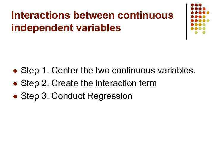 Interactions between continuous independent variables l l l Step 1. Center the two continuous