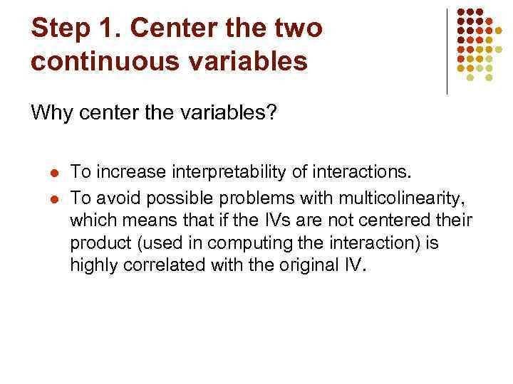 Step 1. Center the two continuous variables Why center the variables? l l To