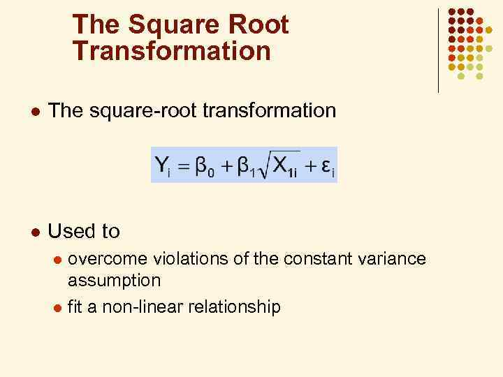 The Square Root Transformation l The square-root transformation l Used to overcome violations of
