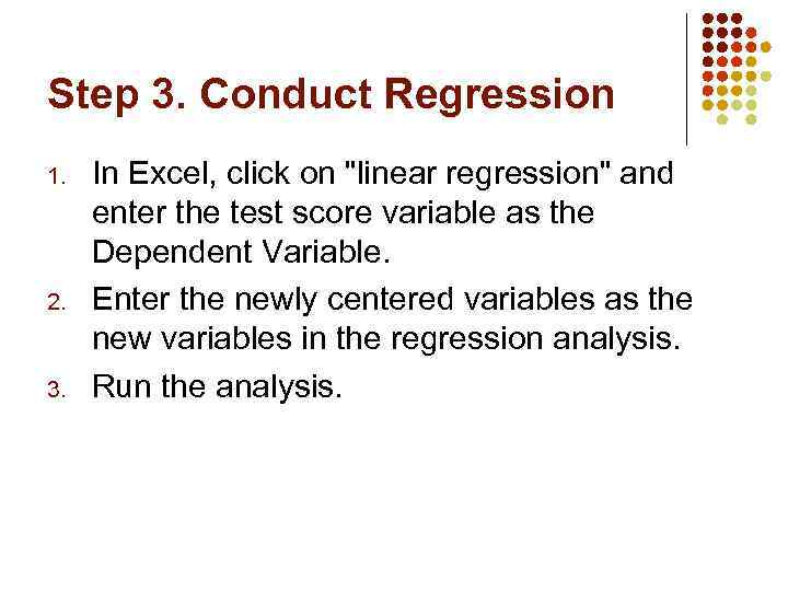 Step 3. Conduct Regression 1. 2. 3. In Excel, click on